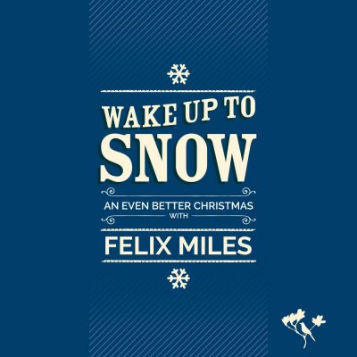 Felix Miles - Wake up to snow